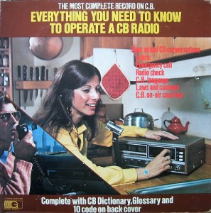 The Most Complete Record on C.B.: Everything You Need To Know To Operate A CB Radio